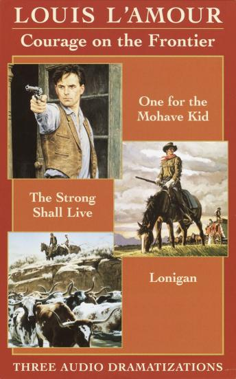 Courage on the Frontier Box Set: One For the Mohave Kid, The Strong Shall Live, Lonigan