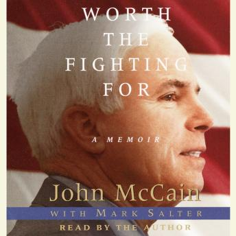 Worth the Fighting For: The Education of an American Maverick, and the Heroes Who Inspired Him