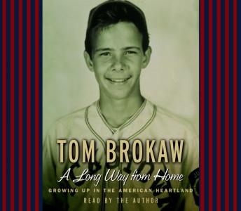 Long Way from Home: Growing Up in the American Heartland, Audio book by Tom Brokaw