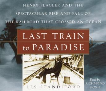 Last Train to Paradise: Henry Flagler and the Spectacular Rise and Fall of the Railroad that Crossed an Ocean, Les Standiford