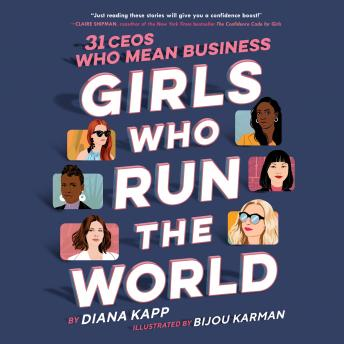 Download Girls Who Run the World: 31 CEOs Who Mean Business by Diana Kapp