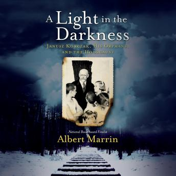 Light in the Darkness: Janusz Korczak, His Orphans, and the Holocaust, Albert Marrin