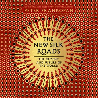 Download New Silk Roads: The Present and Future of the World by Peter Frankopan