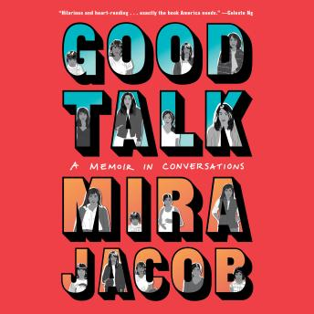 Download Good Talk: A Memoir in Conversations by Mira Jacob