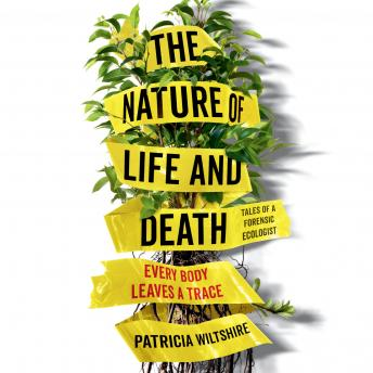 Download Nature of Life and Death: Every Body Leaves a Trace by Patricia Wiltshire