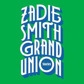 Grand Union: Stories, Zadie Smith