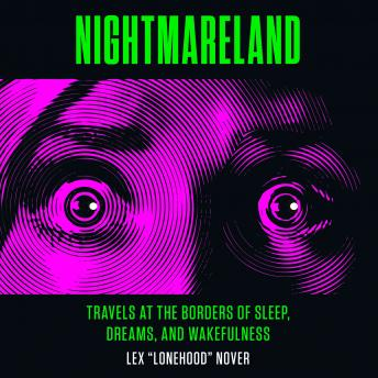 Nightmareland: Travels at the Borders of Sleep, Dreams, and Wakefulness, Lex Lonehood Nover