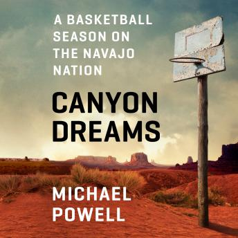 Download Canyon Dreams: A Basketball Season on the Navajo Nation by Michael Powell