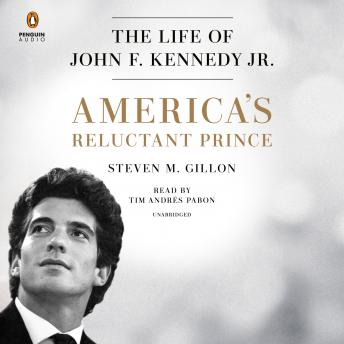 America's Reluctant Prince: The Life of John F. Kennedy Jr., Audio book by Steven M. Gillon