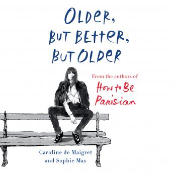 Older, but Better, but Older: From the Authors of How To Be Parisian Wherever You Are