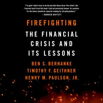 Download Firefighting: The Financial Crisis and Its Lessons by Ben S. Bernanke, Timothy F. Geithner, Jr. Henry M. Paulson