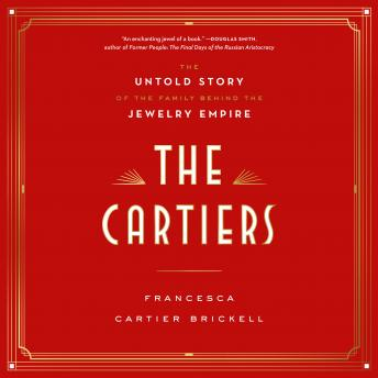 The Cartiers: The Untold Story of the Family Behind the Jewelry Empire Audiobook Free Download Online