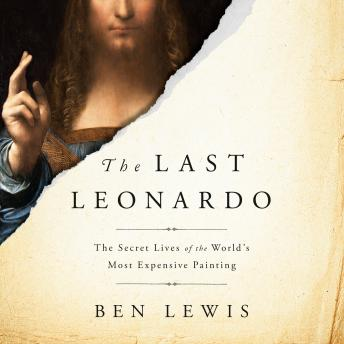 The Last Leonardo: The Secret Lives of the World's Most Expensive Painting