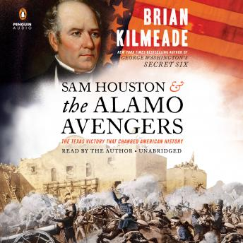Sam Houston and the Alamo Avengers: The Texas Victory That Changed American History, Audio book by Brian Kilmeade