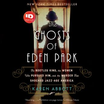 The Ghosts of Eden Park: The Bootleg King, the Women Who Pursued Him, and the Murder That Shocked Jazz-Age America