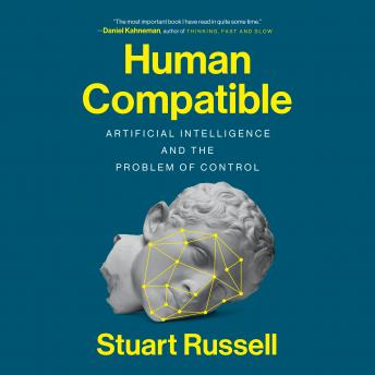 Download Human Compatible: Artificial Intelligence and the Problem of Control by Stuart Russell