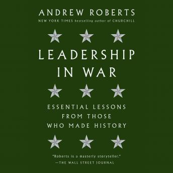 Download Leadership in War: Essential Lessons from Those Who Made History by Andrew Roberts
