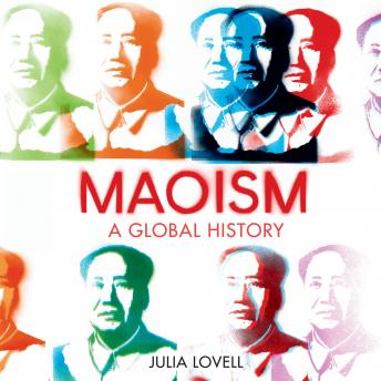 Download Maoism: A Global History by Julia Lovell