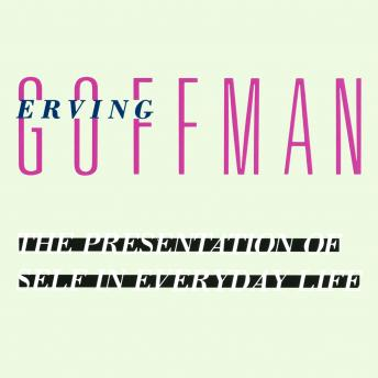 Presentation of Self in Everyday Life, Erving Goffman