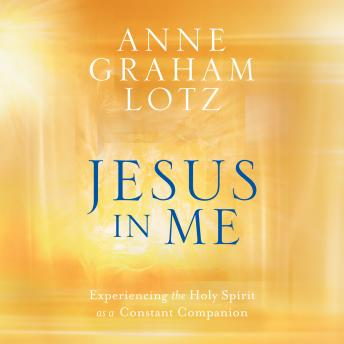 Download Jesus in Me: Experiencing the Holy Spirit as a Constant Companion by Anne Graham Lotz