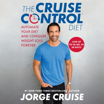 Download Cruise Control Diet: Automate Your Diet and Conquer Weight Loss Forever by Jorge Cruise