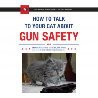 Download How to Talk to Your Cat About Gun Safety: And Abstinence, Drugs, Satanism, and Other Dangers That Threaten Their Nine Lives by Zachary Auburn