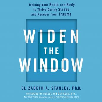 Widen the Window: Training Your Brain and Body to Thrive During Stress and Recover from Trauma Audiobook Free Download Online