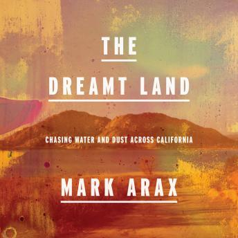 Download Dreamt Land: Chasing Water and Dust Across California by Mark Arax