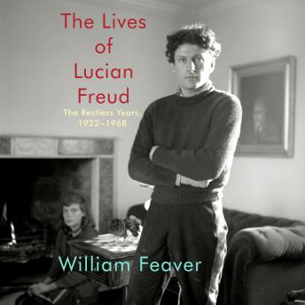 The Lives of Lucian Freud: The Restless Years, 1922-1968