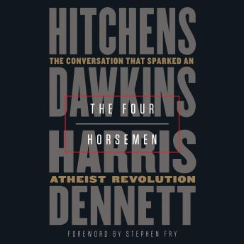 Download Four Horsemen: The Conversation That Sparked an Atheist Revolution by Christopher Hitchens, Richard Dawkins, Sam Harris, Daniel Dennett