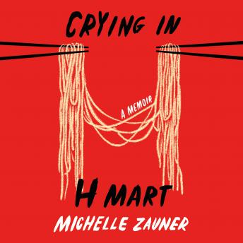 Download Crying in H Mart: A Memoir by Michelle Zauner
