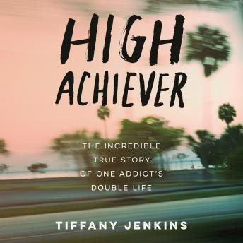 High Achiever: The Incredible True Story of One Addict's Double Life Audiobook Free Download Online