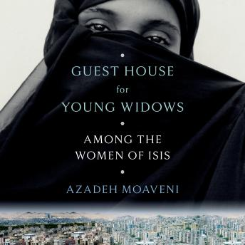 The Guest House for Young Widows: Among the Women of ISIS