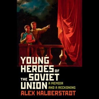 Download Young Heroes of the Soviet Union: A Memoir and a Reckoning by Alex Halberstadt