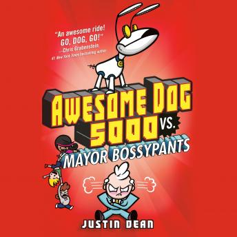 Awesome Dog 5000 vs. Mayor Bossypants (Book 2), Justin Dean