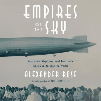 Empires of the Sky: Zeppelins, Airplanes, and Two Men's Epic Duel to Rule the World sample.