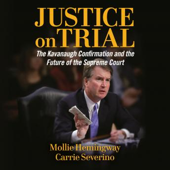 Download Justice on Trial: The Kavanaugh Confirmation and the Future of the Supreme Court by Carrie Severino, Mollie Hemingway