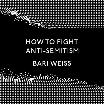 Download How to Fight Anti-Semitism by Bari Weiss