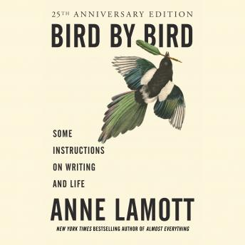 Download Bird by Bird: Some Instructions on Writing and Life by Anne Lamott
