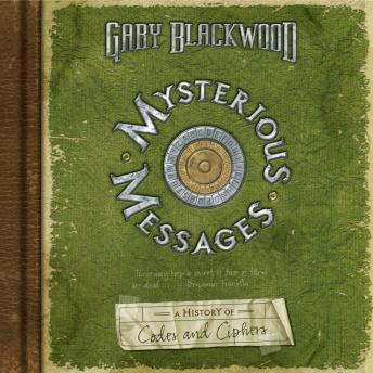 Mysterious Messages: A History of Codes and Ciphers: A History of Codes and Ciphers
