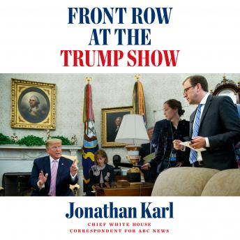 Download Front Row at the Trump Show by Jonathan Karl