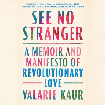 See No Stranger: A Memoir and Manifesto of Revolutionary Love, Valarie Kaur