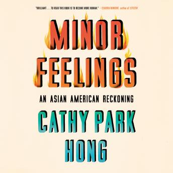 Minor Feelings: An Asian American Reckoning, Audio book by Cathy Park Hong