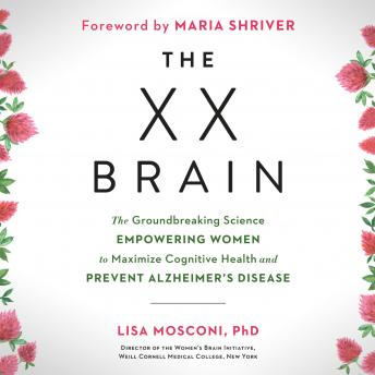 The XX Brain: The Groundbreaking Science Empowering Women to Maximize Cognitive Health and Prevent Alzheimer's Disease