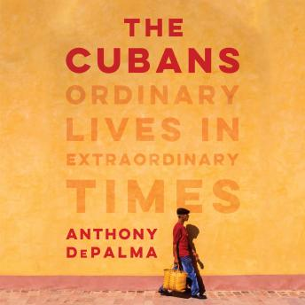 Download Cubans: Ordinary Lives in Extraordinary Times by Anthony Depalma