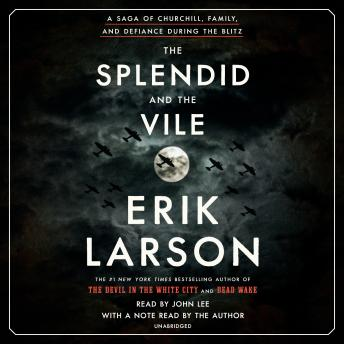 Download Splendid and the Vile: A Saga of Churchill, Family, and Defiance During the Blitz by Erik Larson