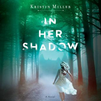 In Her Shadow: A Novel, Kristin Miller