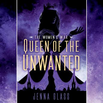 Queen of the Unwanted, Jenna Glass
