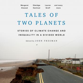 Tales of Two Planets: Stories of Climate Change and Inequality in a Divided World, Various