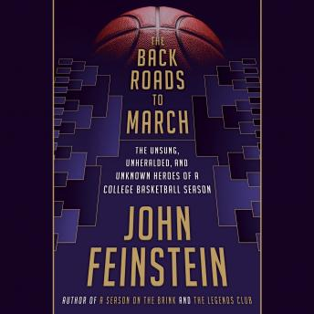 Download Back Roads to March: The Unsung, Unheralded, and Unknown Heroes of a College Basketball Season by John Feinstein
